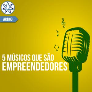 5 músicos empreendedores