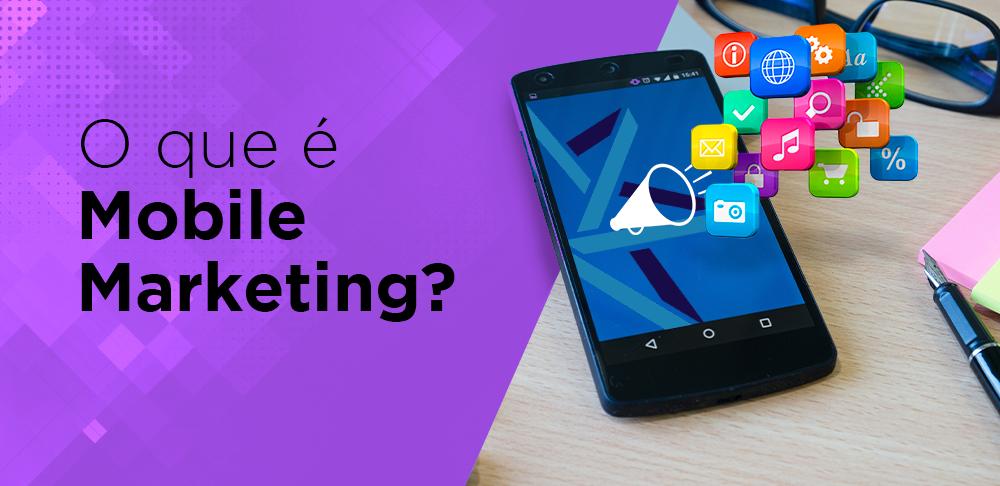 O que é Mobile Marketing?