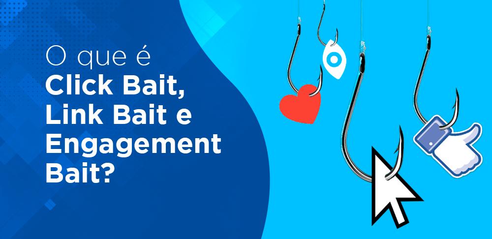 O que é Click Bait, Link Bait e Engagement Bait?