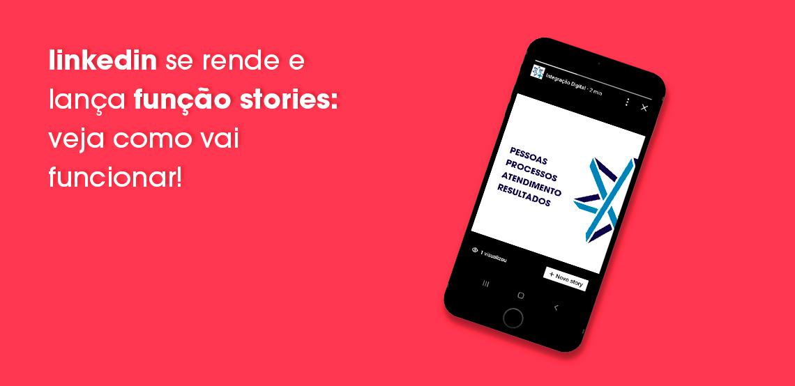 Linkedin se rende e lança função Stories: veja como vai funcionar!
