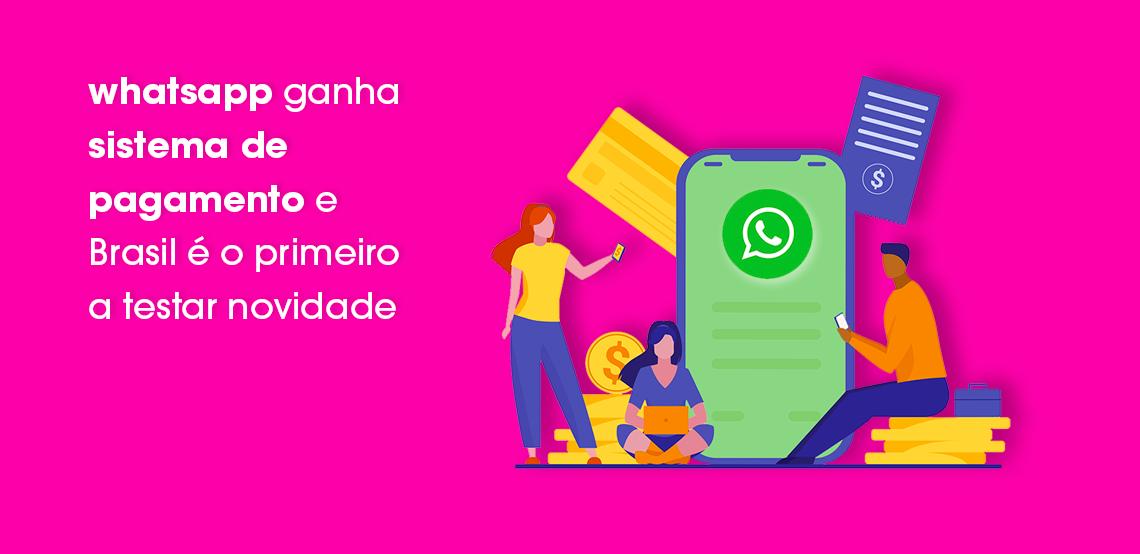 WhaWhatsapp ganha sistema de pagamento e Brasil é o primeiro a testar novidade