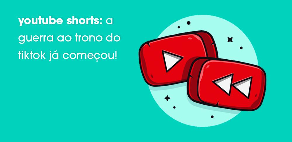 YouTube Shorts: a guerra ao trono do TikTok já começou!